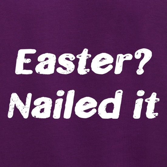 Easter Nailed It Text t shirt