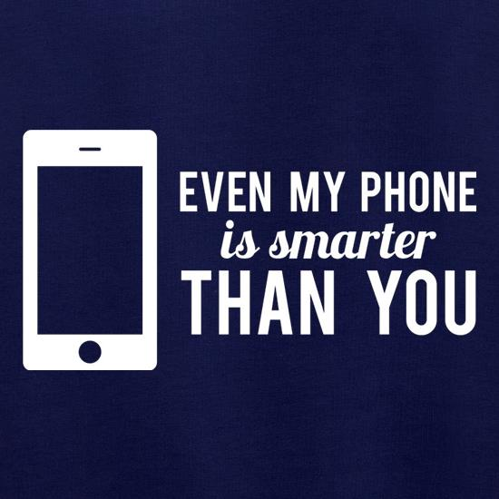 Even My Phone Is Smarter Than You t shirt