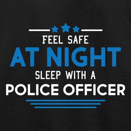 Feel Safe At Night, Sleep With A Police Officer t shirt