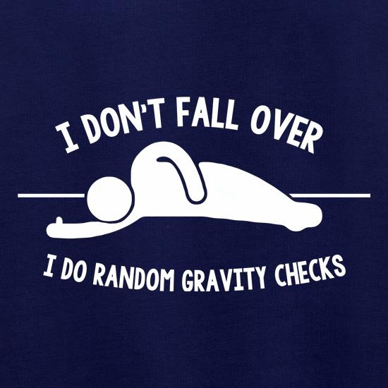 I Don't Fall Over I Do Random Gravity Checks t shirt