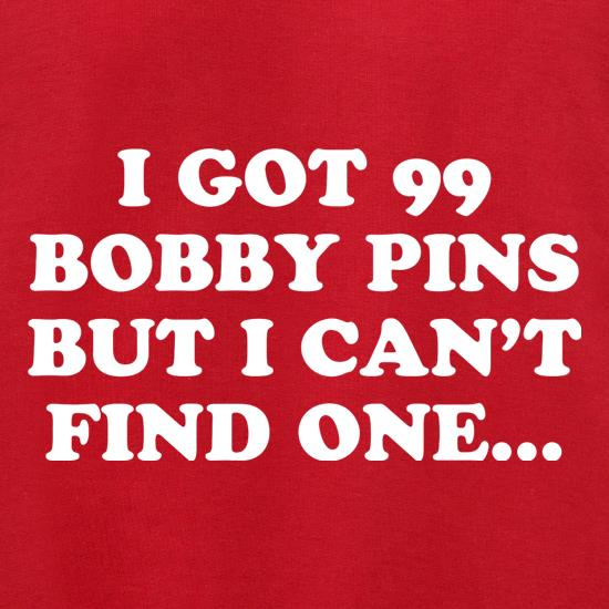 I Got 99 Bobby Pins But I Can't Find One... t shirt