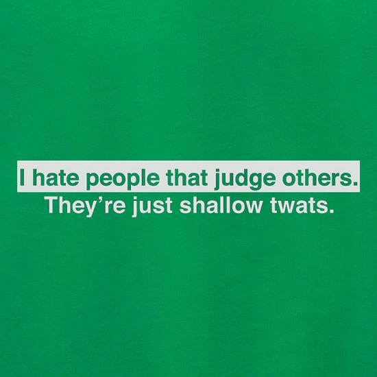 I Hate People That Judge Others t shirt