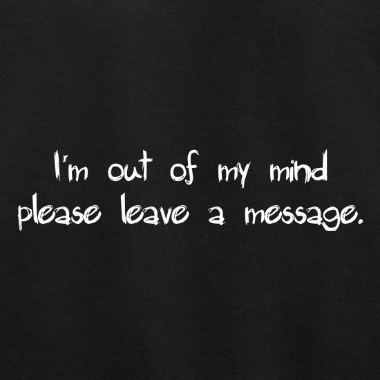 I'm out of my mind please leave a message t shirt