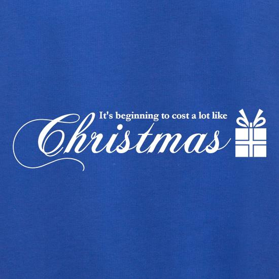 It's Beginning To Cost A Lot Like Christmas t shirt