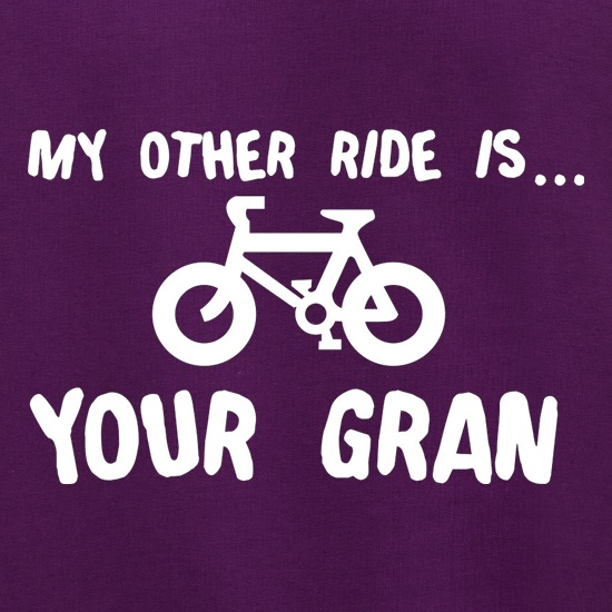 My Other Ride Is Your Gran t shirt