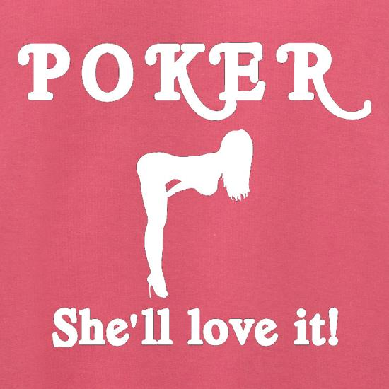 POKER She'll love it t shirt