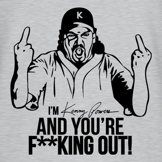 I'm Kenny Powers And You're F**king Out! t shirt