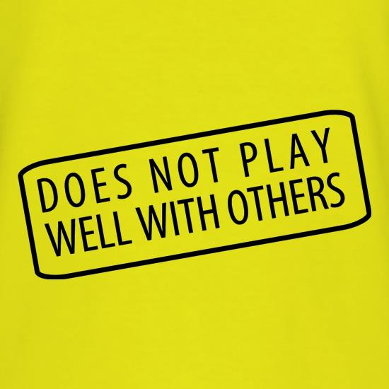 Does Not Play Well With Others t shirt