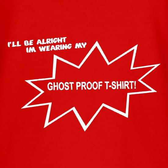 I'll be alright I'm wearing my ghost proof t-shirt t shirt