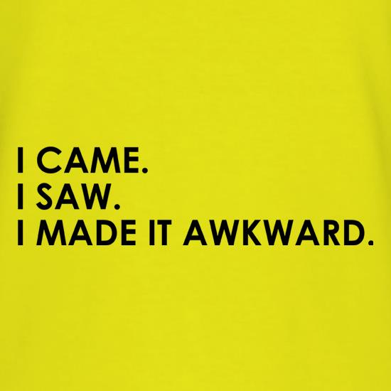 I Made It Awkward t shirt