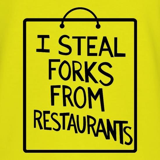I Steal Forks From Restaurants t shirt