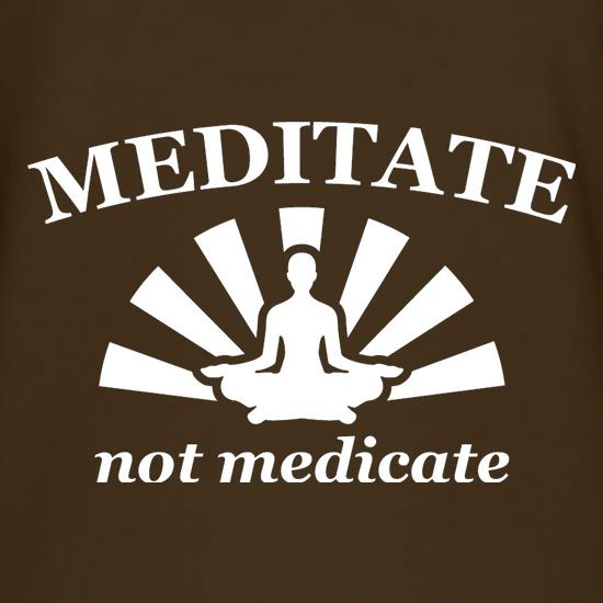 Meditate Not Medicate t shirt