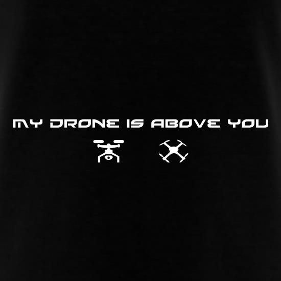 My Drone Is Above You t shirt