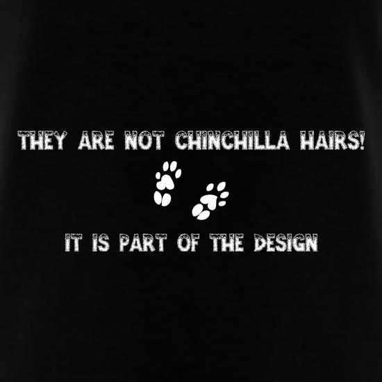 They are NOT Chinchilla Hairs. it is part of the design t shirt