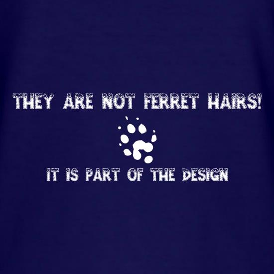 They are NOT Ferret hairs, it is part of the design t shirt