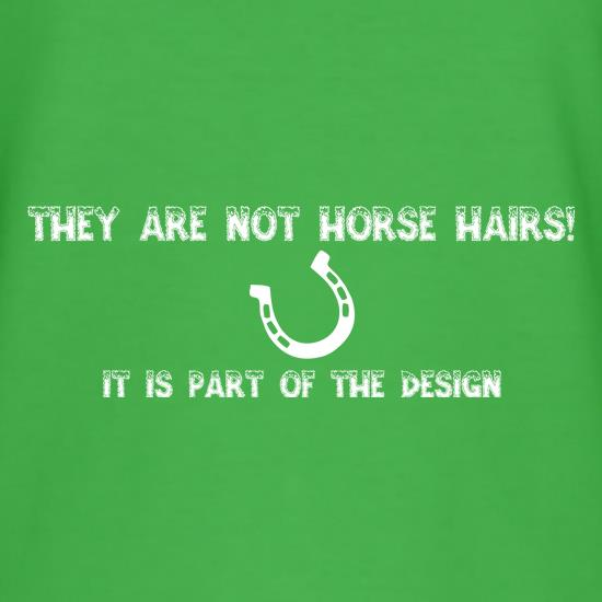 They are NOT Horse hairs, it is part of the design t shirt