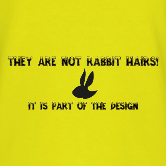 They are NOT Rabbit hairs, it is part of the design t shirt