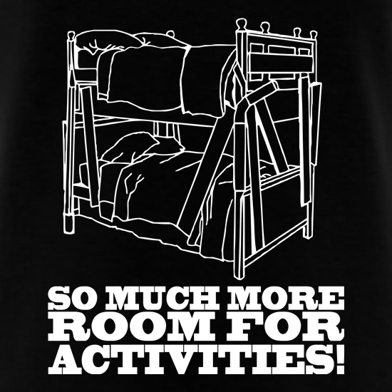 So Much More Room For Activities! t shirt