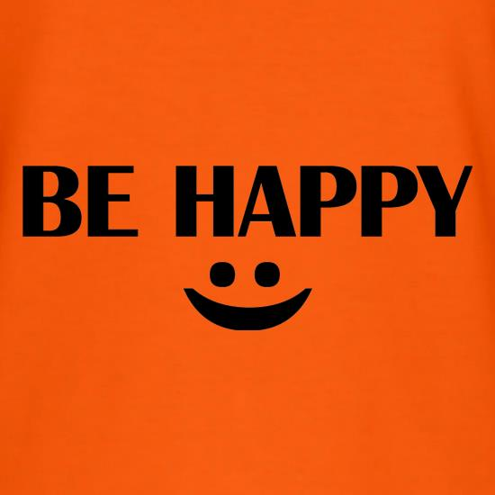 Be Happy :) t shirt