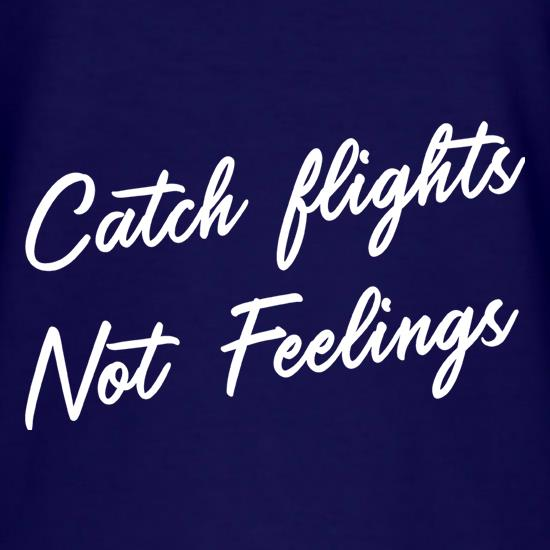 Catch Flights, Not Feelings t shirt