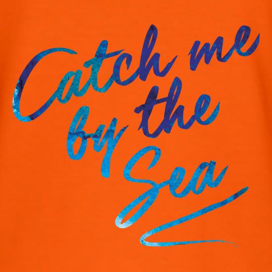 Catch Me By The Sea t shirt