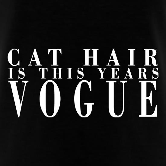 Cat Hair Is The New Vogue t shirt