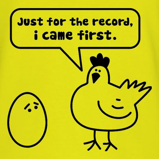 Just For The Record, I Came First t shirt