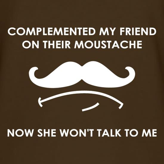 Complemented My Friend On Their Moustache t shirt