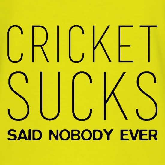 Cricket Sucks Said Nobody Ever t shirt