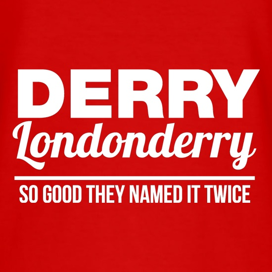 Derry Londonderry - So Good They named it twice t shirt