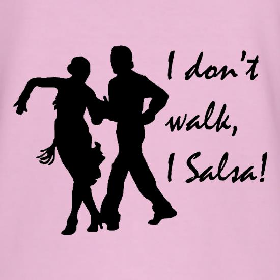 I don't walk, I salsa! t shirt