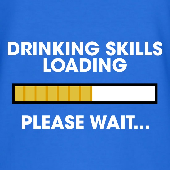 Drinking Skills Loading... t shirt