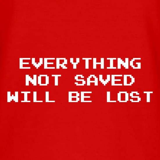 Everything Not Saved Will Be Lost t shirt