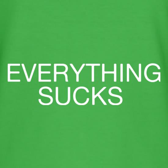 Everything Sucks t shirt