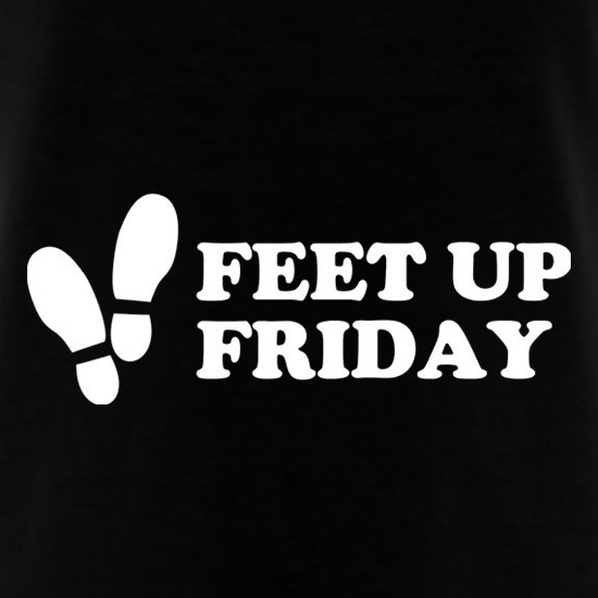 Feet Up Friday t shirt