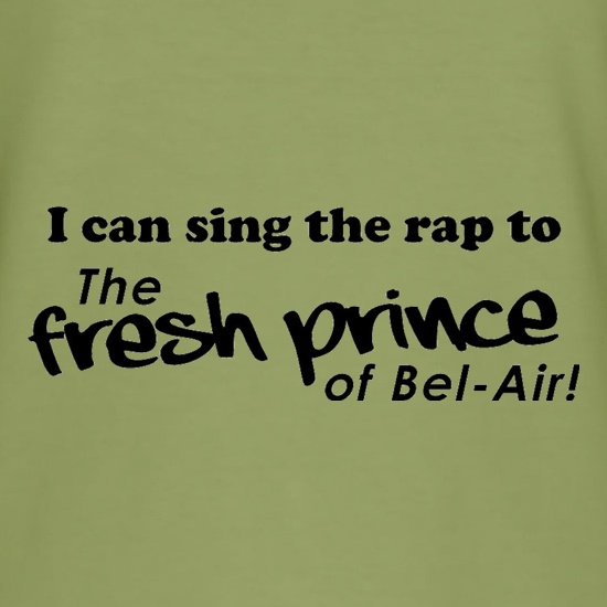 I Can Sing The Rap To The Fresh Prince Of Bel-Air t shirt