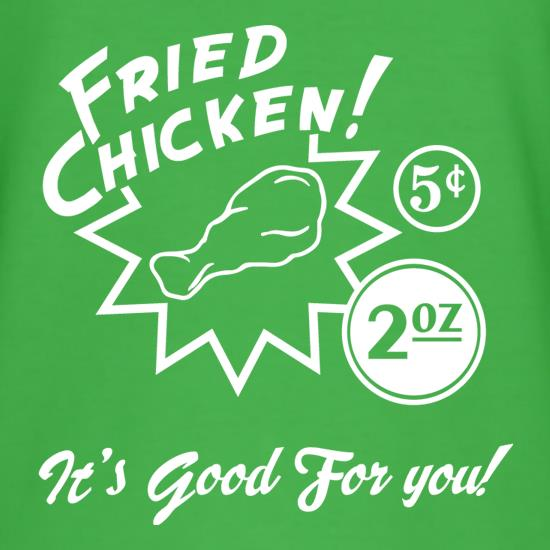 Fried Chicken It's Good For You! t shirt
