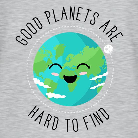 Good Planets Are Hard To Find t shirt