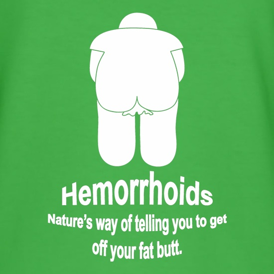 Hemorrhoids, Nature's way of telling you to get off your fat butt t shirt