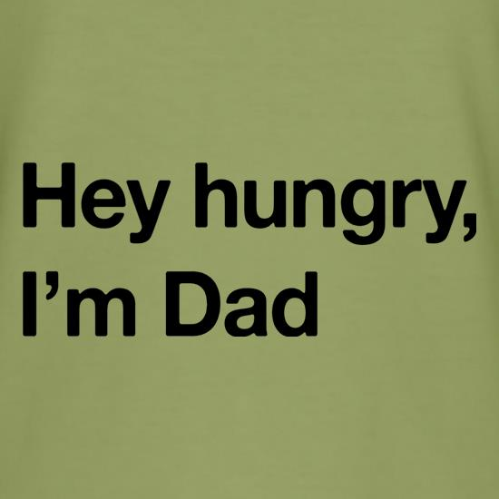 Hey Hungry, I'm Dad t shirt
