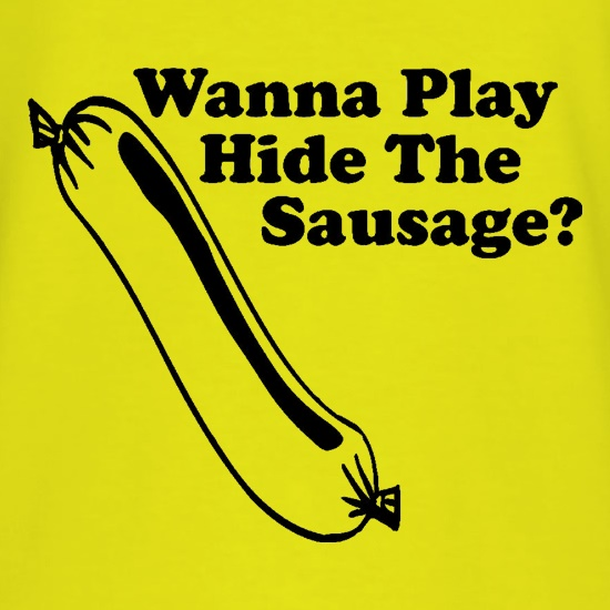 Wanna Play Hide The Sausage? t shirt