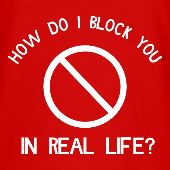 how do i block you in real life? t shirt