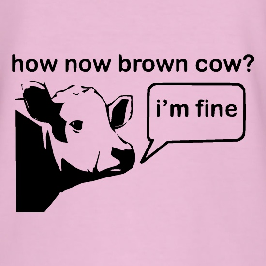 How Now Brown Cow? I'm Fine t shirt