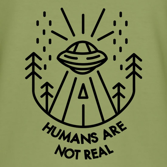 Humans Are Not Real t shirt