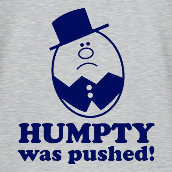 Humpty Was Pushed! t shirt