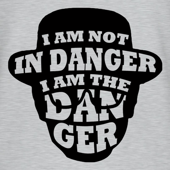I Am Not In Danger, I Am The Danger. t shirt