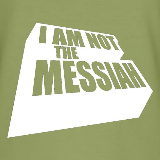 I Am Not The Messiah t shirt