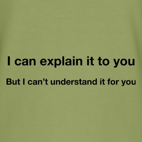 I Can Explain It To You t shirt