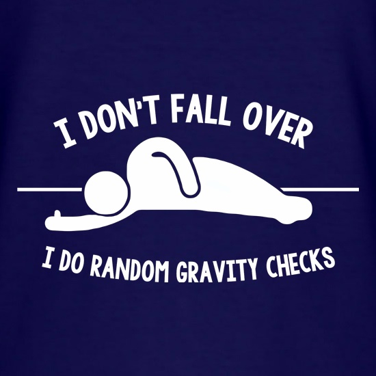 i don t fall over i do random gravity checks t shirt by chargrilled