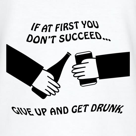 If at first you don't succeed give up and get drunk t shirt